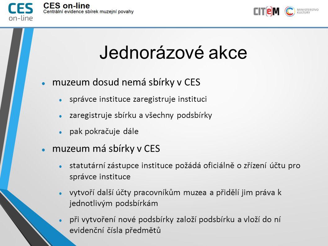Jednorázové akce muzeum dosud nemá sbírky v CES správce instituce zaregistruje instituci zaregistruje sbírku a všechny podsbírky pak pokračuje dále mu