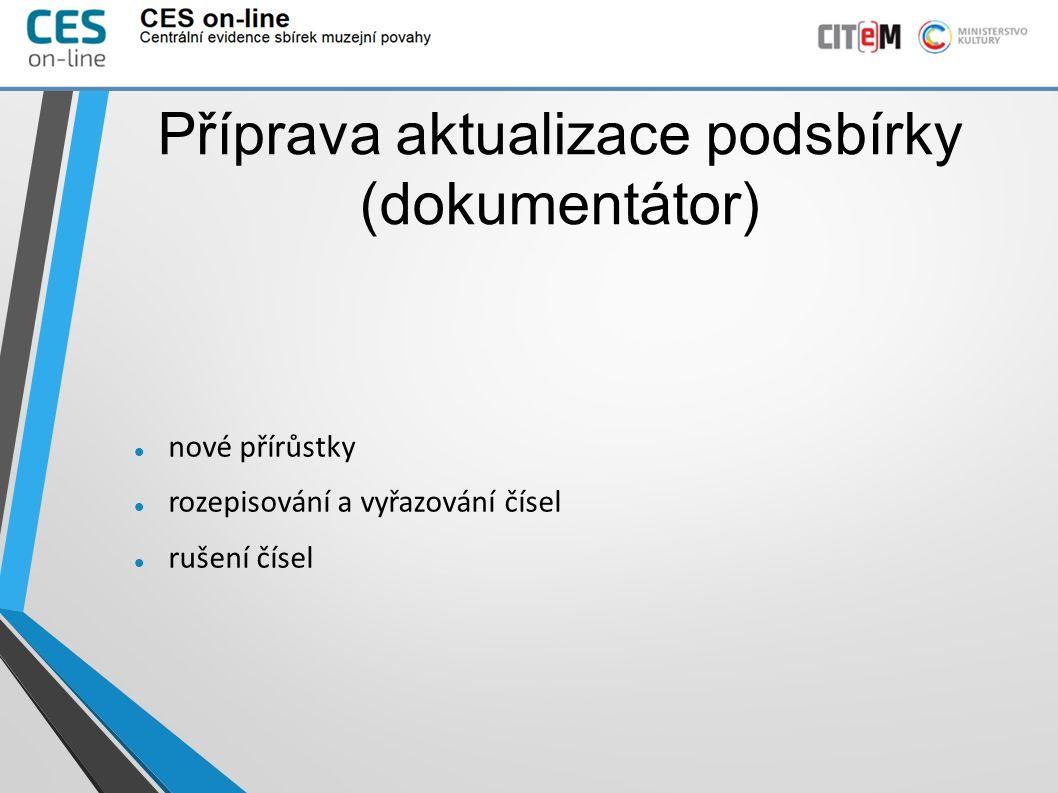 Příprava aktualizace podsbírky (dokumentátor) nové přírůstky rozepisování a vyřazování čísel rušení čísel
