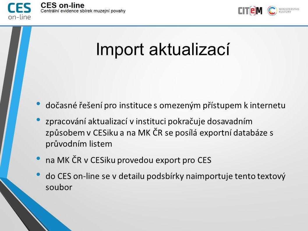 Import aktualizací dočasné řešení pro instituce s omezeným přístupem k internetu zpracování aktualizací v instituci pokračuje dosavadním způsobem v CESiku a na MK ČR se posílá exportní databáze s průvodním listem na MK ČR v CESiku provedou export pro CES do CES on-line se v detailu podsbírky naimportuje tento textový soubor