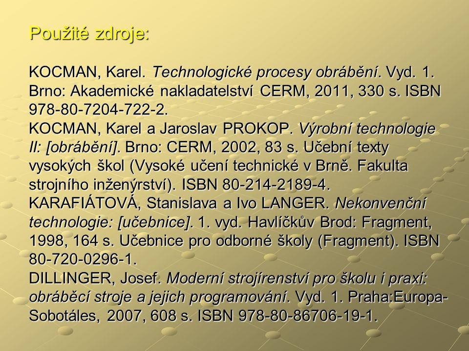 Použité zdroje: KOCMAN, Karel. Technologické procesy obrábění.