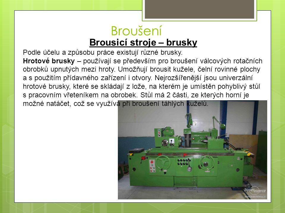 Broušení Brousicí stroje – brusky Podle účelu a způsobu práce existují různé brusky.
