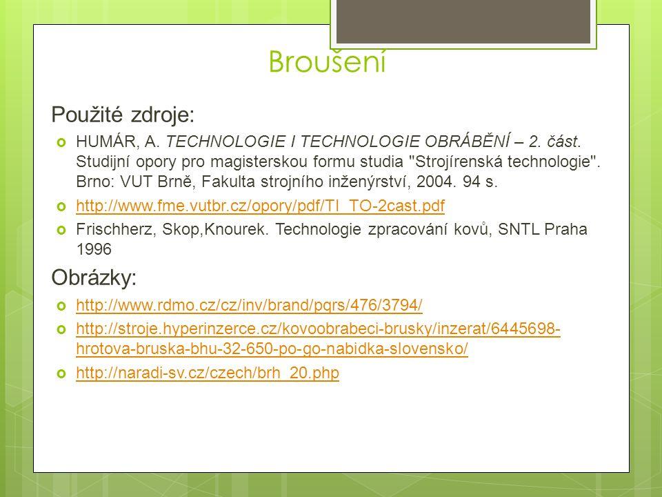 Použité zdroje:  HUMÁR, A. TECHNOLOGIE I TECHNOLOGIE OBRÁBĚNÍ – 2.