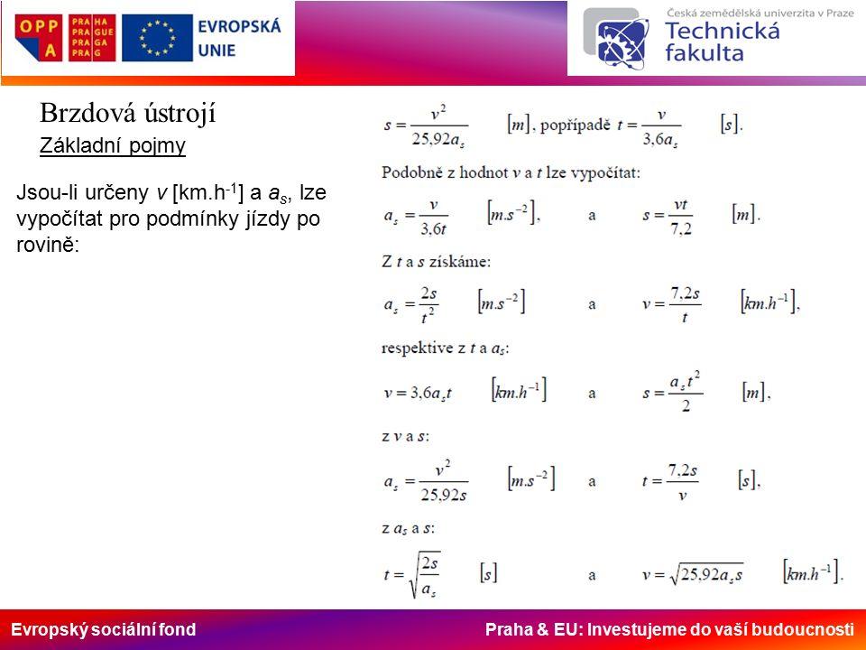 Evropský sociální fond Praha & EU: Investujeme do vaší budoucnosti Brzdová ústrojí Základní pojmy Jsou-li určeny v [km.h -1 ] a a s, lze vypočítat pro podmínky jízdy po rovině: