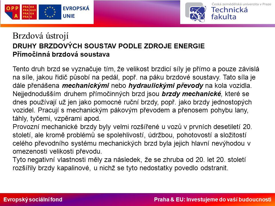 Evropský sociální fond Praha & EU: Investujeme do vaší budoucnosti Brzdová ústrojí DRUHY BRZDOVÝCH SOUSTAV PODLE ZDROJE ENERGIE Přímočinná brzdová soustava Tento druh brzd se vyznačuje tím, že velikost brzdicí síly je přímo a pouze závislá na síle, jakou řidič působí na pedál, popř.