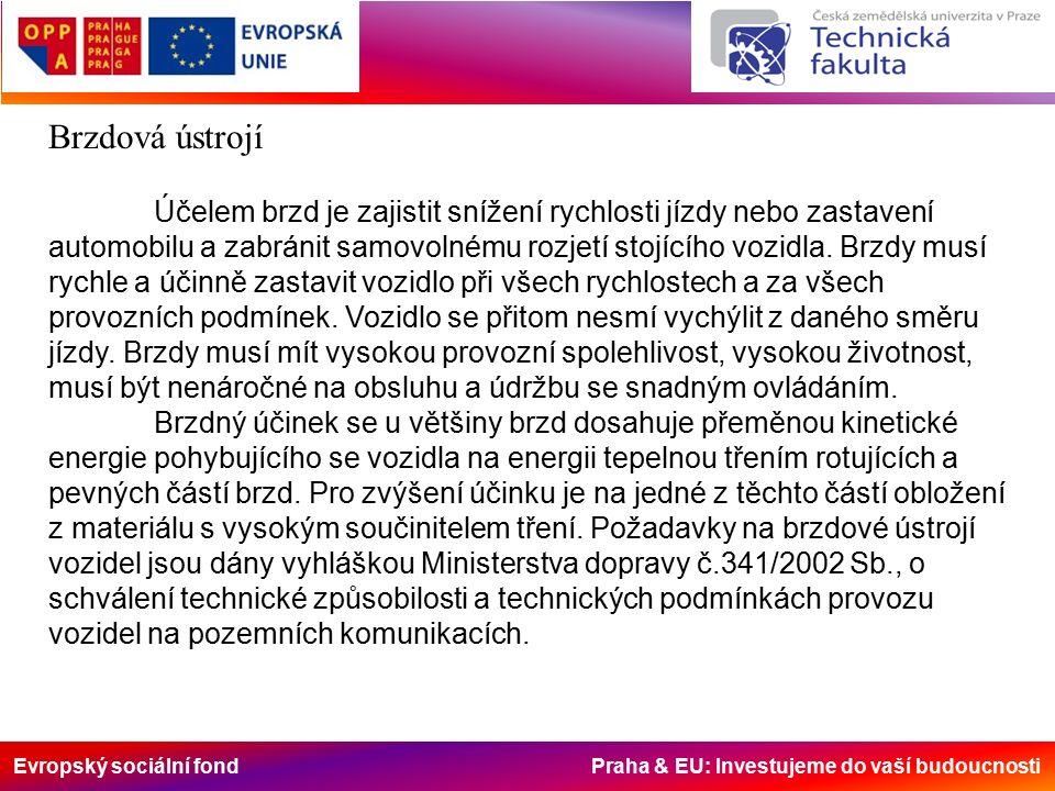 Evropský sociální fond Praha & EU: Investujeme do vaší budoucnosti Brzdová ústrojí Účelem brzd je zajistit snížení rychlosti jízdy nebo zastavení automobilu a zabránit samovolnému rozjetí stojícího vozidla.