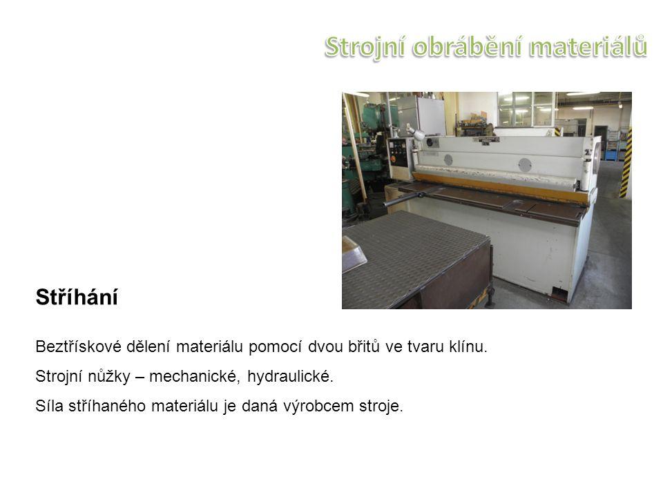 Stříhání Beztřískové dělení materiálu pomocí dvou břitů ve tvaru klínu. Strojní nůžky – mechanické, hydraulické. Síla stříhaného materiálu je daná výr