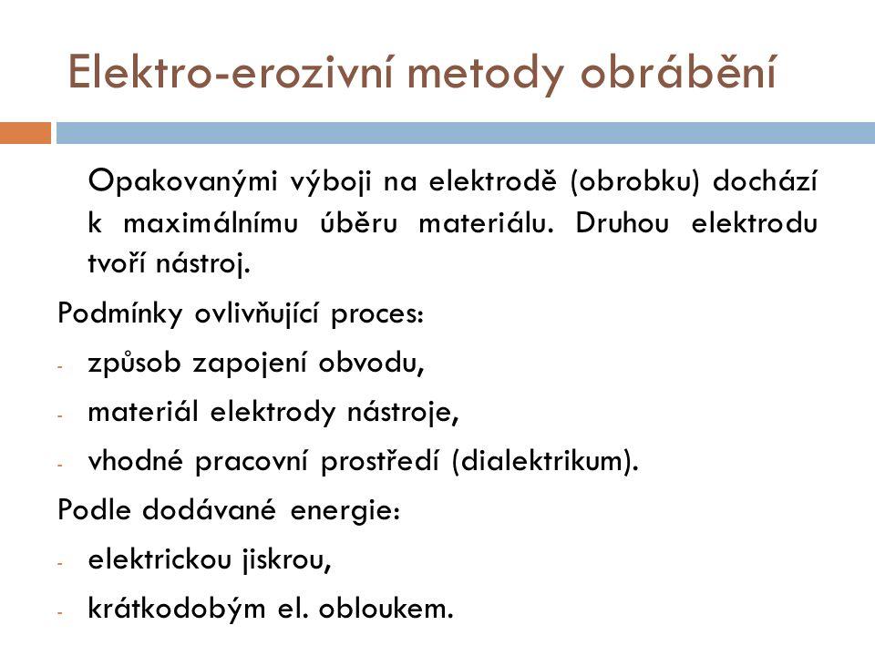 Elektro-erozivní metody obrábění O pakovanými výboji na elektrodě (obrobku) dochází k maximálnímu úběru materiálu.