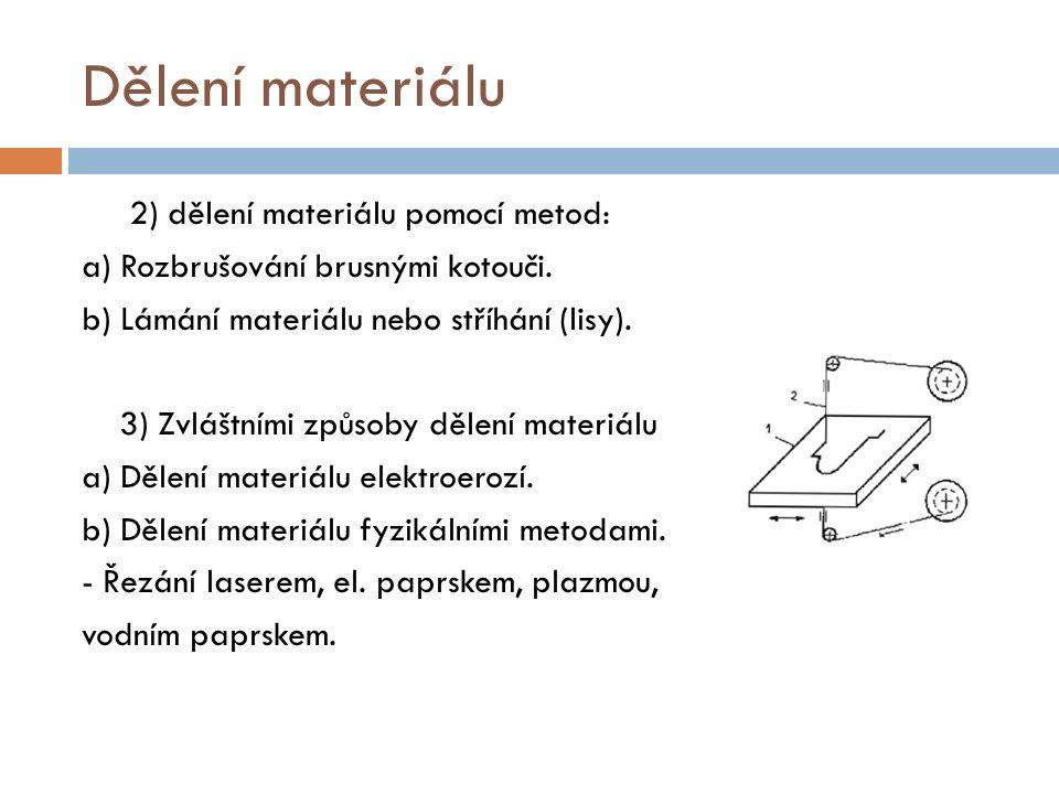 Dělení materiálu 2) dělení materiálu pomocí metod: a) Rozbrušování brusnými kotouči.