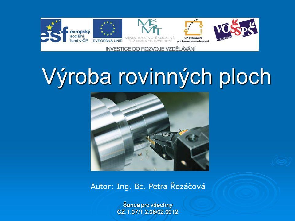 Šance pro všechny CZ.1.07/1.2.06/02.0012 Výroba rovinných ploch Autor: Ing. Bc. Petra Řezáčová