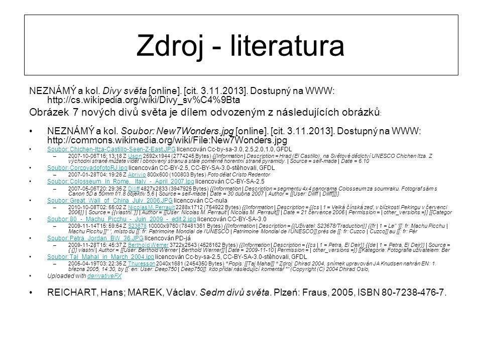 Zdroj - literatura NEZNÁMÝ a kol. Divy světa [online]. [cit. 3.11.2013]. Dostupný na WWW: http://cs.wikipedia.org/wiki/Divy_sv%C4%9Bta Obrázek 7 novýc