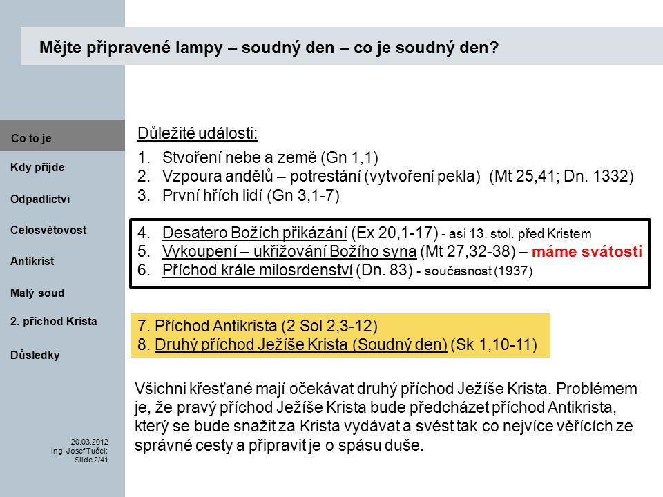 Antikrist Kdy přijde 20.03.2012 ing.Josef Tuček Slide 13/41 Co to je Malý soud 2.