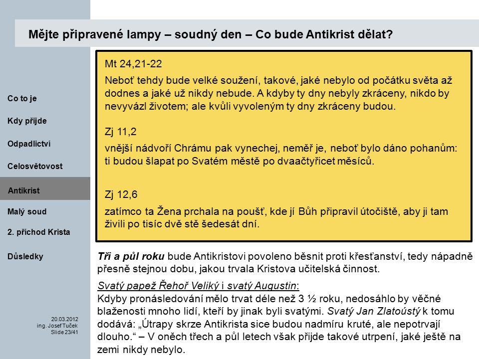Antikrist Kdy přijde 20.03.2012 ing. Josef Tuček Slide 23/41 Co to je Malý soud 2.