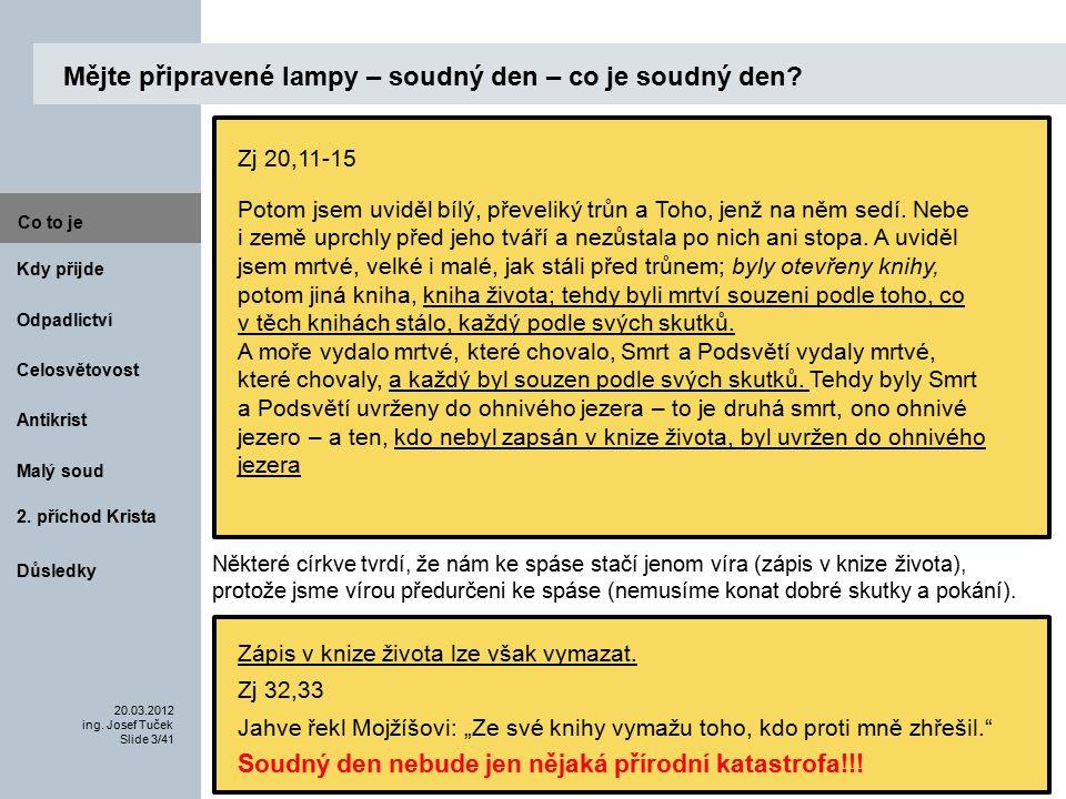 Antikrist Kdy přijde 20.03.2012 ing.Josef Tuček Slide 14/41 Co to je Malý soud 2.