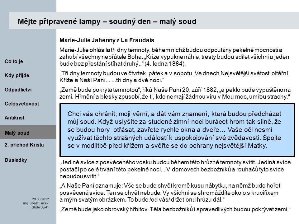 Antikrist Kdy přijde 20.03.2012 ing. Josef Tuček Slide 36/41 Co to je Malý soud 2.