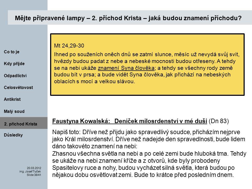 Antikrist Kdy přijde 20.03.2012 ing. Josef Tuček Slide 38/41 Co to je Malý soud 2.