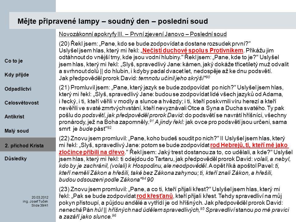 Antikrist Kdy přijde 20.03.2012 ing. Josef Tuček Slide 39/41 Co to je Malý soud 2.