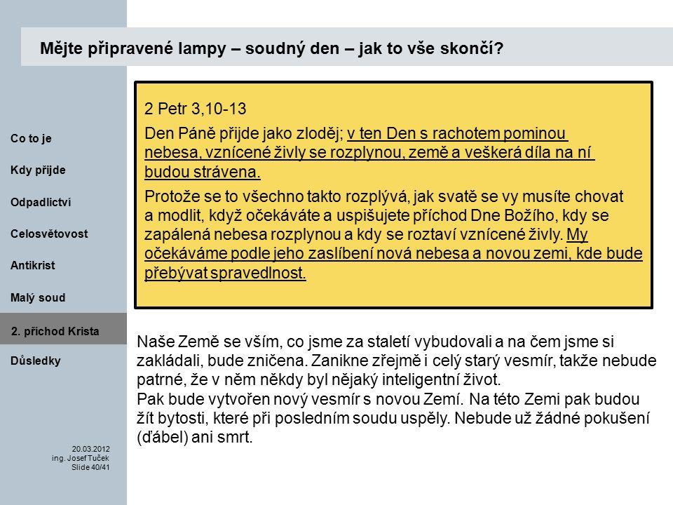 Antikrist Kdy přijde 20.03.2012 ing. Josef Tuček Slide 40/41 Co to je Malý soud 2.