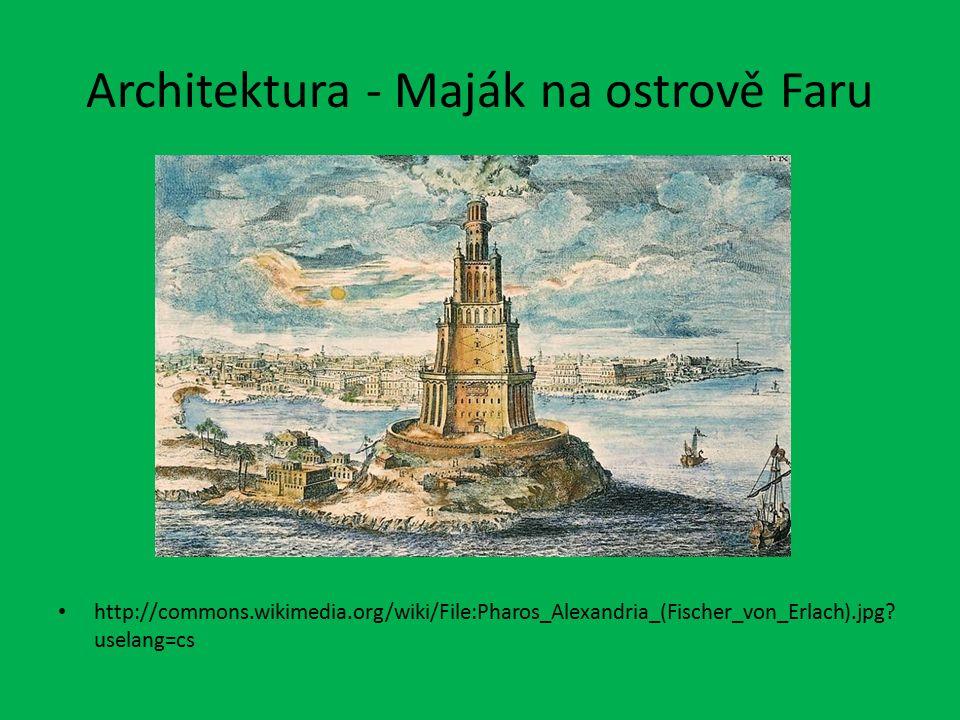 Architektura - Maják na ostrově Faru http://commons.wikimedia.org/wiki/File:Pharos_Alexandria_(Fischer_von_Erlach).jpg? uselang=cs