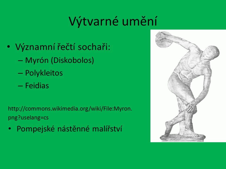 Výtvarné umění Významní řečtí sochaři: – Myrón (Diskobolos) – Polykleitos – Feidias http://commons.wikimedia.org/wiki/File:Myron. png?uselang=cs Pompe