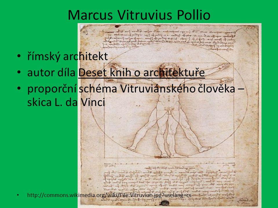 Marcus Vitruvius Pollio římský architekt autor díla Deset knih o architektuře proporční schéma Vitruviánského člověka – skica L. da Vinci http://commo
