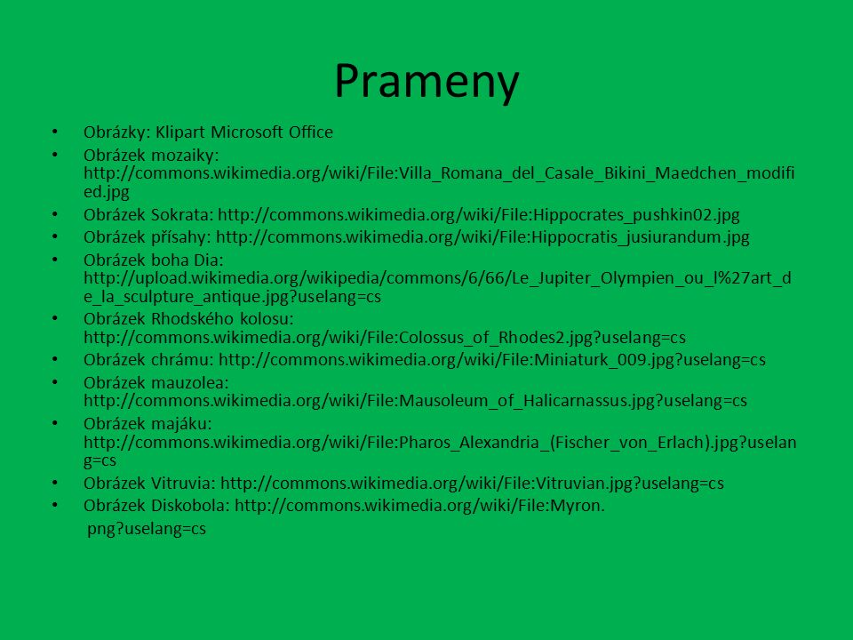 Prameny Obrázky: Klipart Microsoft Office Obrázek mozaiky: http://commons.wikimedia.org/wiki/File:Villa_Romana_del_Casale_Bikini_Maedchen_modifi ed.jp