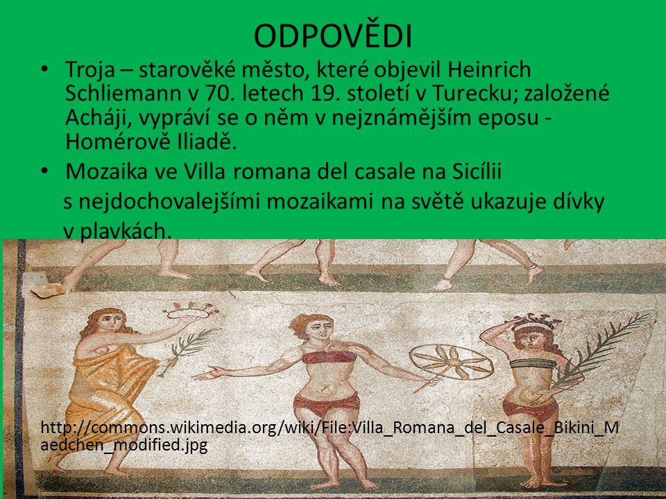 ODPOVĚDI Troja – starověké město, které objevil Heinrich Schliemann v 70. letech 19. století v Turecku; založené Acháji, vypráví se o něm v nejznámějš