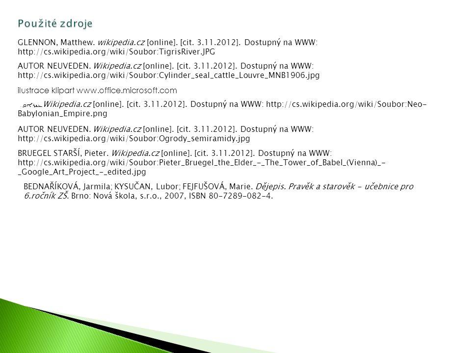 Použité zdroje GLENNON, Matthew. wikipedia.cz [online]. [cit. 3.11.2012]. Dostupný na WWW: http://cs.wikipedia.org/wiki/Soubor:TigrisRiver.JPG AUTOR N