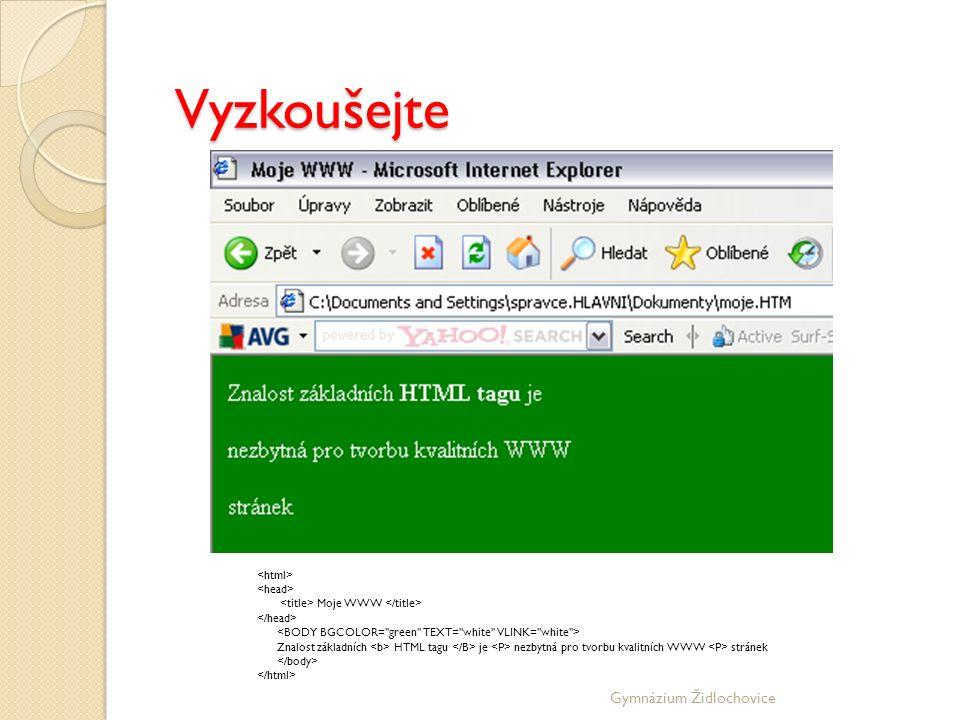 Gymnázium Židlochovice Vyzkoušejte Moje WWW Znalost základních HTML tagu je nezbytná pro tvorbu kvalitních WWW stránek
