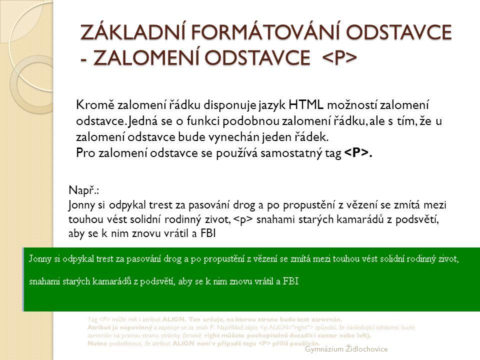 Gymnázium Židlochovice ZÁKLADNÍ FORMÁTOVÁNÍ ODSTAVCE - ZALOMENÍ ODSTAVCE ZÁKLADNÍ FORMÁTOVÁNÍ ODSTAVCE - ZALOMENÍ ODSTAVCE Kromě zalomení řádku disponuje jazyk HTML možností zalomení odstavce.