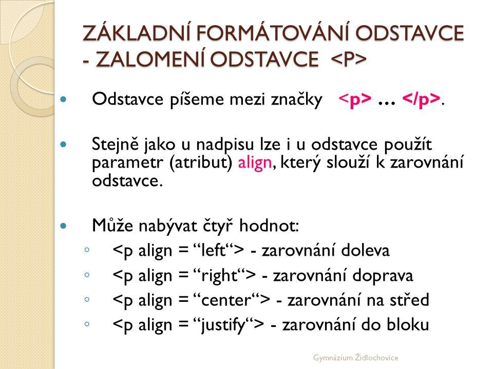 Gymnázium Židlochovice ZÁKLADNÍ FORMÁTOVÁNÍ ODSTAVCE - ZALOMENÍ ODSTAVCE ZÁKLADNÍ FORMÁTOVÁNÍ ODSTAVCE - ZALOMENÍ ODSTAVCE Odstavce píšeme mezi značky ….
