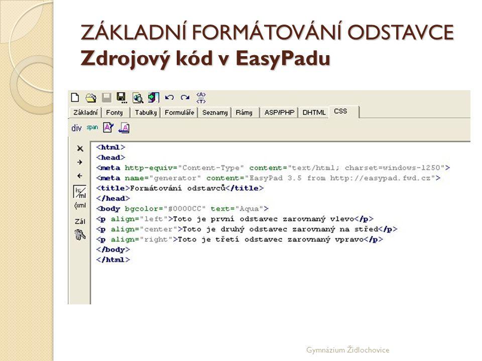 Gymnázium Židlochovice ZÁKLADNÍ FORMÁTOVÁNÍ ODSTAVCE Zdrojový kód v EasyPadu