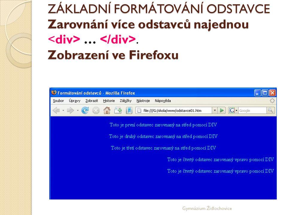 Gymnázium Židlochovice ZÁKLADNÍ FORMÁTOVÁNÍ ODSTAVCE Zarovnání více odstavců najednou Zobrazení ve Firefoxu ZÁKLADNÍ FORMÁTOVÁNÍ ODSTAVCE Zarovnání více odstavců najednou ….