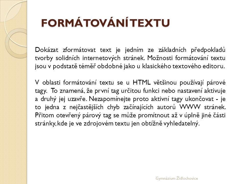 Gymnázium Židlochovice FORMÁTOVÁNÍ TEXTU Dokázat zformátovat text je jedním ze základních předpokladů tvorby solidních internetových stránek.
