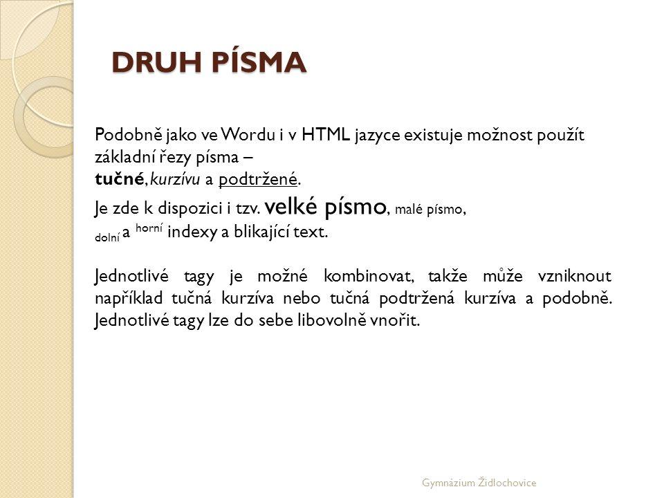 Gymnázium Židlochovice DRUH PÍSMA Podobně jako ve Wordu i v HTML jazyce existuje možnost použít základní řezy písma – tučné, kurzívu a podtržené.