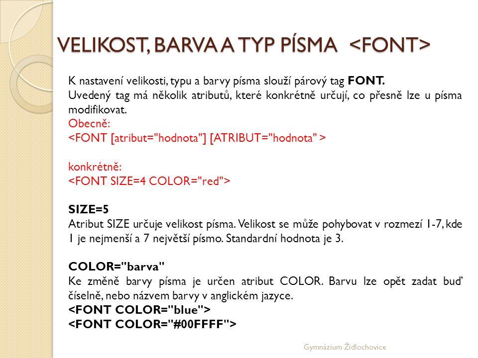 Gymnázium Židlochovice VELIKOST, BARVA A TYP PÍSMA VELIKOST, BARVA A TYP PÍSMA K nastavení velikosti, typu a barvy písma slouží párový tag FONT.
