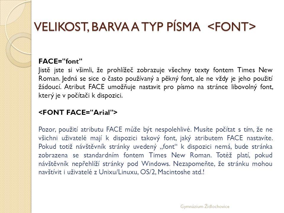 Gymnázium Židlochovice VELIKOST, BARVA A TYP PÍSMA VELIKOST, BARVA A TYP PÍSMA FACE= font Jistě jste si všimli, že prohlížeč zobrazuje všechny texty fontem Times New Roman.