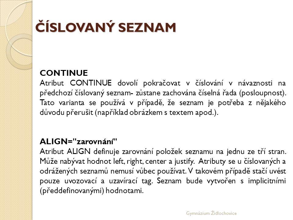 Gymnázium Židlochovice ČÍSLOVANÝ SEZNAM CONTINUE Atribut CONTINUE dovolí pokračovat v číslování v návaznosti na předchozí číslovaný seznam- zůstane zachována číselná řada (posloupnost).