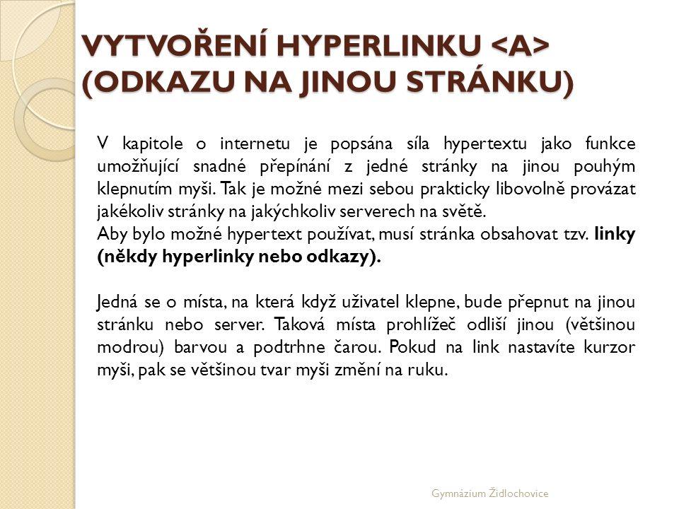Gymnázium Židlochovice VYTVOŘENÍ HYPERLINKU (ODKAZU NA JINOU STRÁNKU) V kapitole o internetu je popsána síla hypertextu jako funkce umožňující snadné přepínání z jedné stránky na jinou pouhým klepnutím myši.