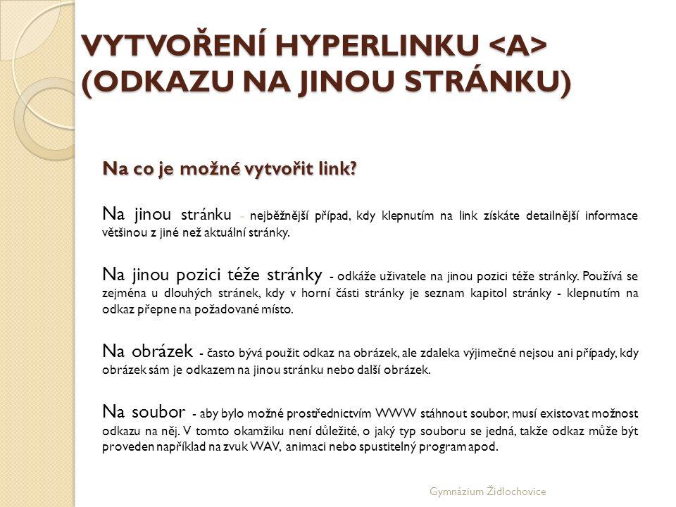 Gymnázium Židlochovice VYTVOŘENÍ HYPERLINKU (ODKAZU NA JINOU STRÁNKU) Na co je možné vytvořit link.