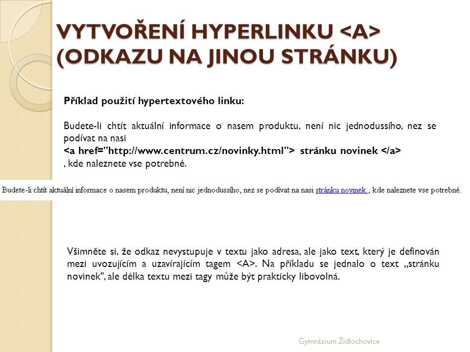 Gymnázium Židlochovice VYTVOŘENÍ HYPERLINKU (ODKAZU NA JINOU STRÁNKU) Příklad použití hypertextového linku: Budete-li chtít aktuální informace o nasem produktu, není nic jednodussího, nez se podívat na nasi stránku novinek, kde naleznete vse potrebné.
