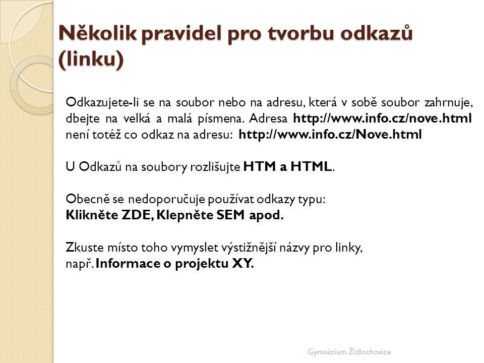 Gymnázium Židlochovice Několik pravidel pro tvorbu odkazů (linku) Odkazujete-li se na soubor nebo na adresu, která v sobě soubor zahrnuje, dbejte na velká a malá písmena.