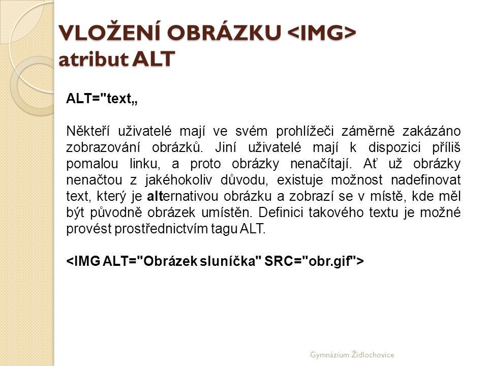 """Gymnázium Židlochovice VLOŽENÍ OBRÁZKU atribut ALT ALT= text"""" Někteří uživatelé mají ve svém prohlížeči záměrně zakázáno zobrazování obrázků."""