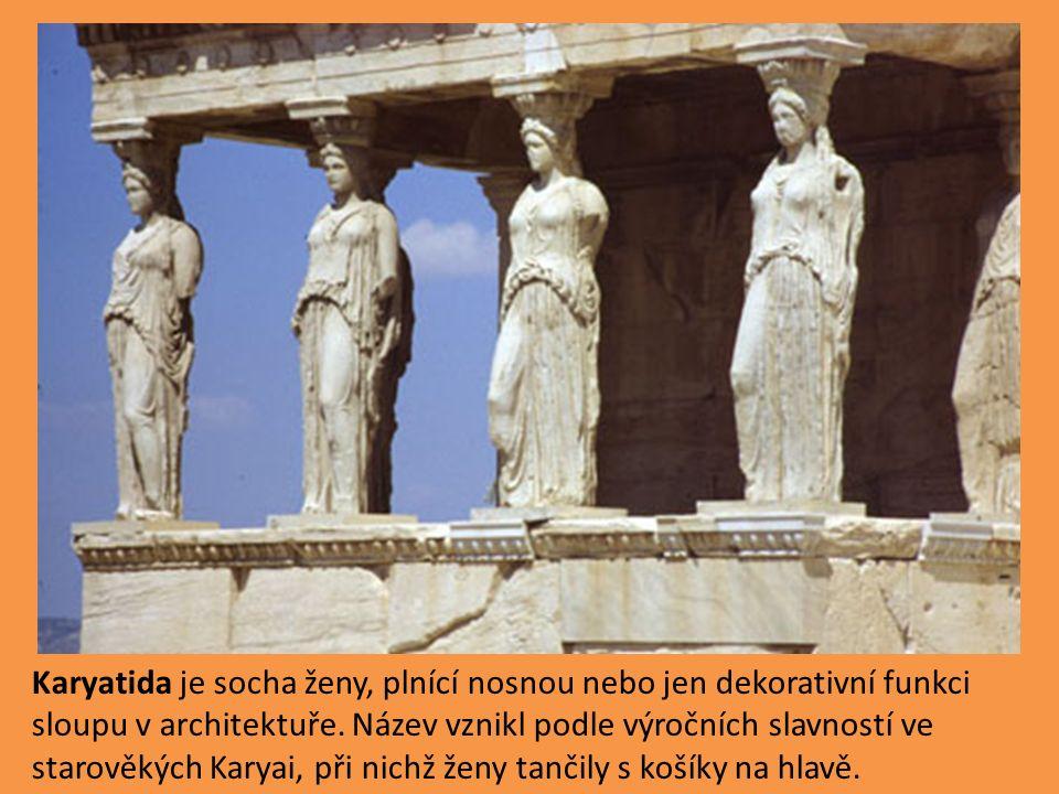 Karyatida je socha ženy, plnící nosnou nebo jen dekorativní funkci sloupu v architektuře.