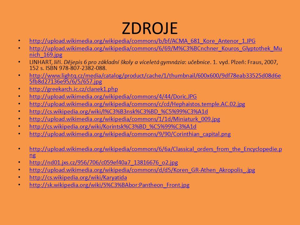 ZDROJE http://upload.wikimedia.org/wikipedia/commons/b/bf/ACMA_681_Kore_Antenor_1.JPG http://upload.wikimedia.org/wikipedia/commons/6/69/M%C3%BCnchner_Kouros_Glyptothek_Mu nich_169.jpg http://upload.wikimedia.org/wikipedia/commons/6/69/M%C3%BCnchner_Kouros_Glyptothek_Mu nich_169.jpg LINHART, Jiří.