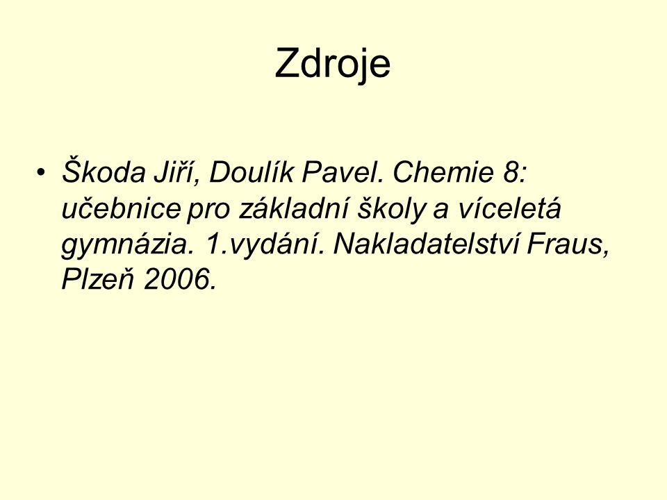 Zdroje Škoda Jiří, Doulík Pavel. Chemie 8: učebnice pro základní školy a víceletá gymnázia. 1.vydání. Nakladatelství Fraus, Plzeň 2006.