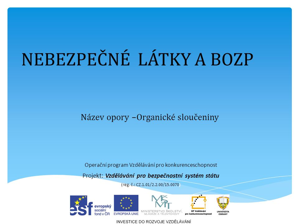 Název opory –Organické sloučeniny Operační program Vzdělávání pro konkurenceschopnost Projekt: Vzdělávání pro bezpečnostní systém státu (reg.