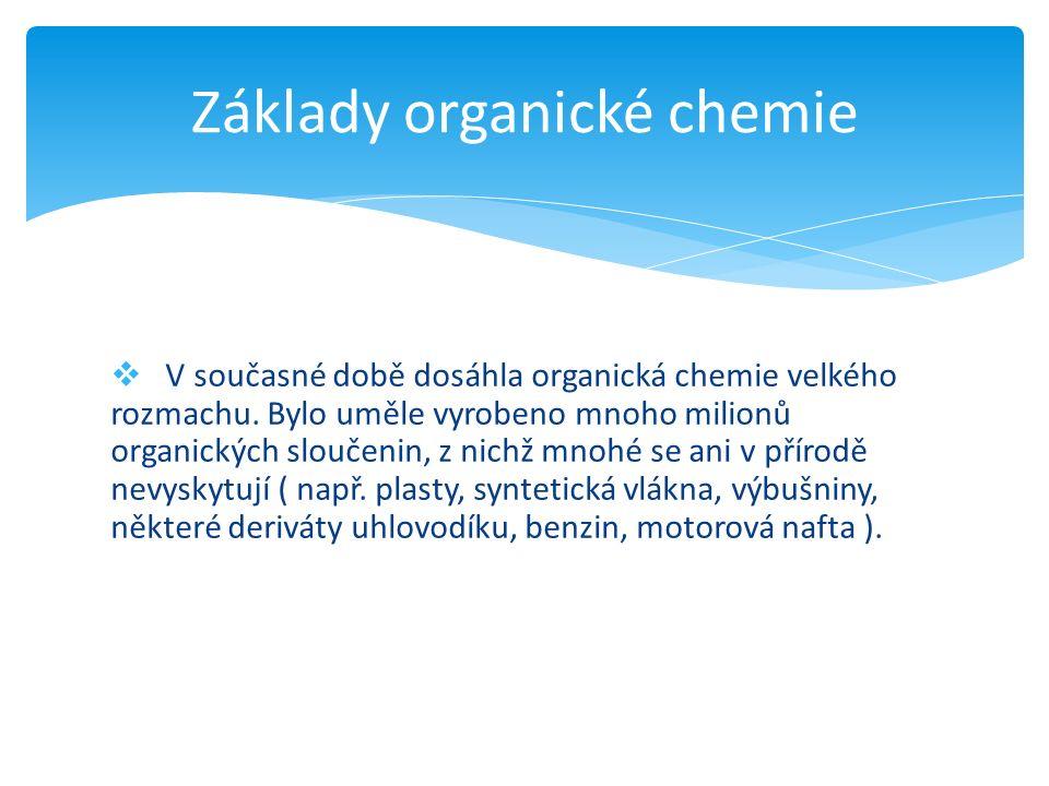  V současné době dosáhla organická chemie velkého rozmachu.