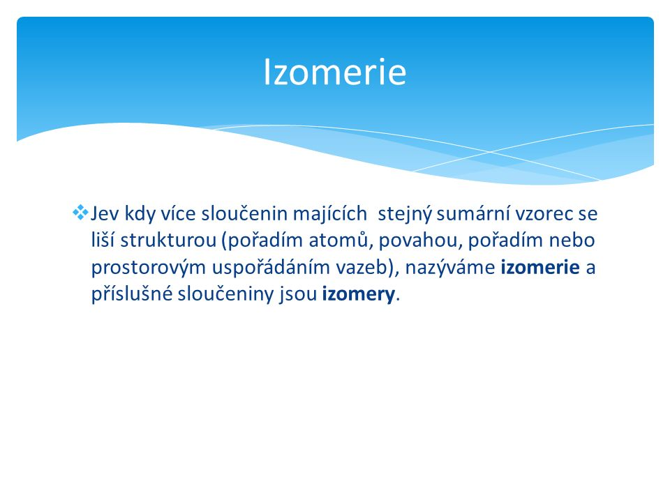  Pojem struktura = popis uspořádání atomů a vazeb v molekule.