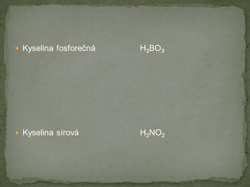 Kyselina fosforečná H 3 BO 3 Kyselina sírová H 2 NO 2