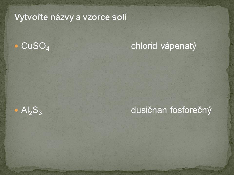 CuSO 4 chlorid vápenatý Al 2 S 3 dusičnan fosforečný